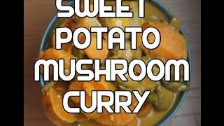 Sweet Potato & Mushroom Curry Recipe Indian Vegan