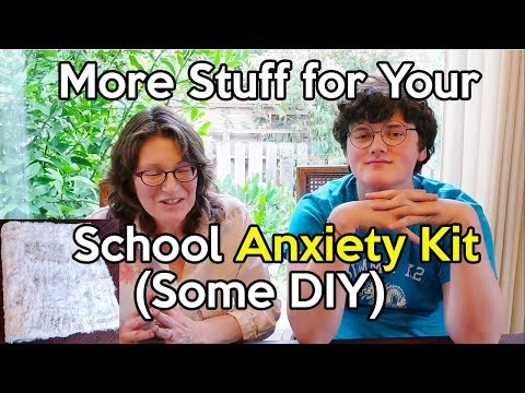 More Stuff For Your School Anxiety Kit (Some DIY) For Teens, Kids And Students