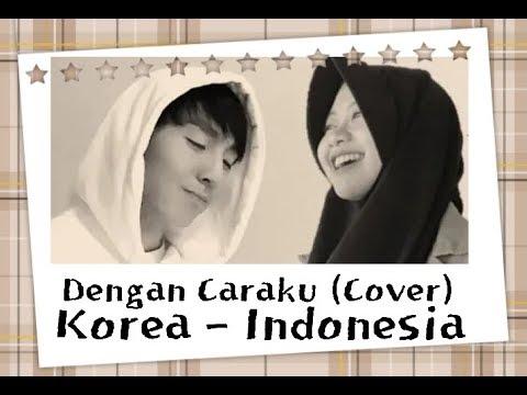 Dengan Caraku - Cover (Korea Indonesia) By Adinda Negara X Akang Daniel