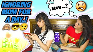IGNORING MY MOM FOR 24 HOURS *GONE WRONG* RIVA ARORA