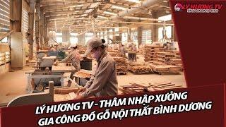 Lý Hương TV | Thâm Nhập Xưởng Gia Công Đồ Gỗ  Nội Thất Bình Dương