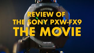Review of the Sony PXW- FX9: THE MOVIE