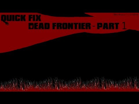 Quick Fix: Dead Frontier Bestiary (Ep #0.1 - Part 1)