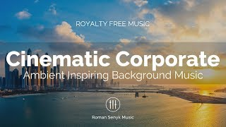 Cinematic Ambient Corporate Inspiring Emotional (Royalty Free Music)