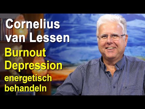 Burnout, Depressionen, Schwermut energetisch behandeln   Cornelius van Lessen