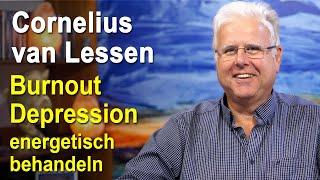 Burnout, Depressionen, Schwermut energetisch behandeln | Cornelius van Lessen