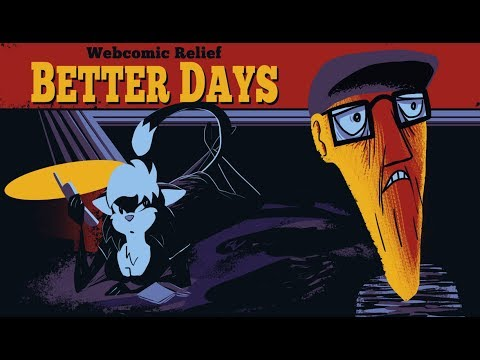 The Webcomic Relief - S5E4: Better Days from YouTube · Duration:  56 minutes 10 seconds