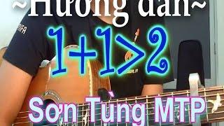 Một Cộng Một Lớn Hơn Hai - Sơn Tùng M-TP [Guitar] Hướng dẫn Full