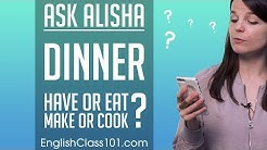 Make or Cook Dinner? Have or Eat Dinner? Basic English Grammar