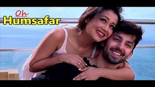 Oh Humsafar Neha kakkar | Himansh Kohli | Tony Kakkar| Manoj Muntashir |Lyrics| New Hindi Songs 2018