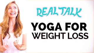 Yoga for Weight Loss - The TRUTH for Yoga Beginners