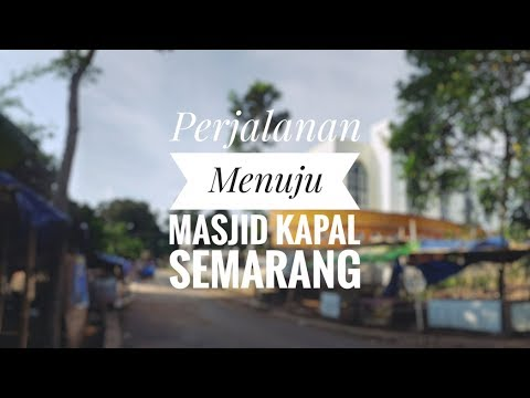 Perjalanan Menuju Masjid Kapal Semarang