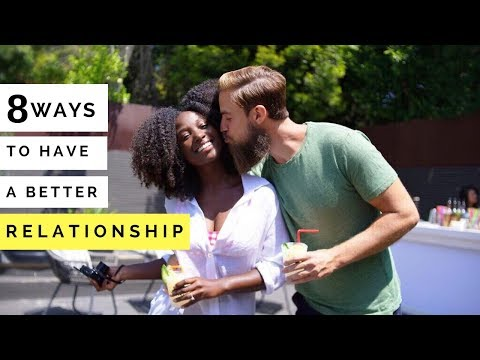 8 Ways To Have A Better Relationship