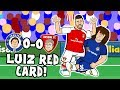 🔴LUIZ RED CARD🔴 Chelsea vs Arsenal - the SONG! (0-0 2017 Parody Highlights)