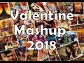 Valentine Mashup 2018 | Best Love Mashup 2019 | Valentine Day Bollywood Song Mashup 2019