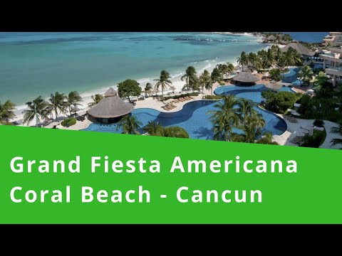 Grand Fiesta Americana Coral Beach - Cancun Mexico - Top Allinclusive Resort - Youtube Video