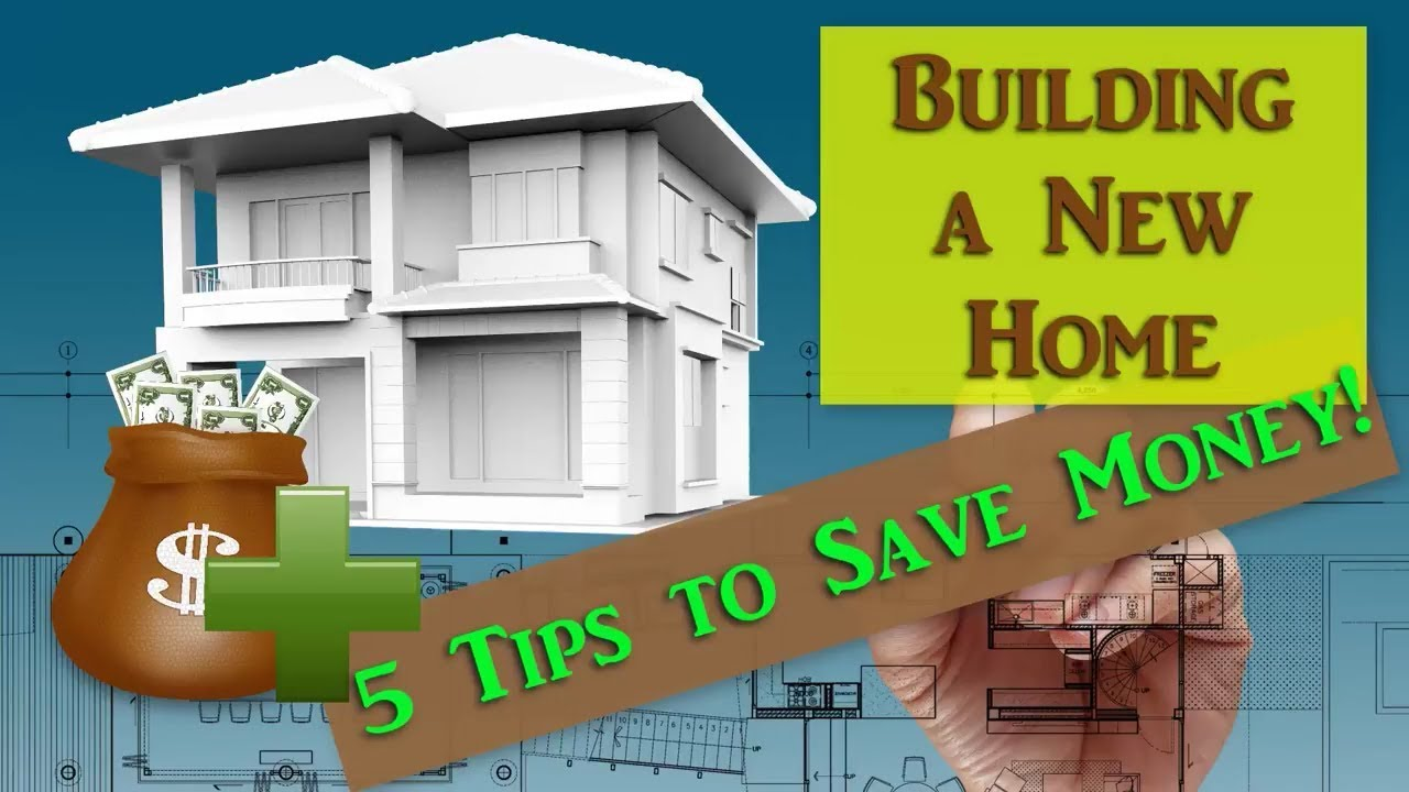 Home Building Tips To Save Money