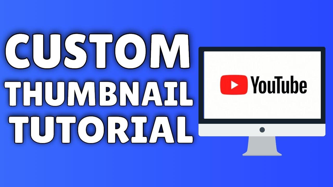 how to make add a custom thumbnail on youtube