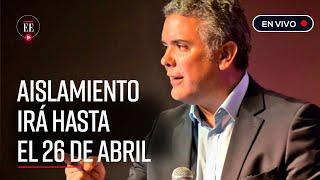 """""""Habrá aislamiento preventivo obligatorio hasta el 27 de abril"""": Iván Duque - El Espectador"""