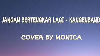 Download Lagu Lirik Lagu Jangan Bertengkar Lagi - Kangenband ( Cover By Monica ) mp3