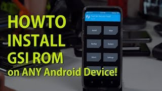 How to Install GSI ROM on ANY Android Device w/ Project Treble & Unlocked Bootloader! [TWRP Method]