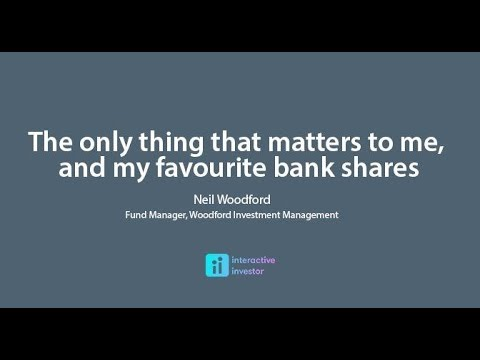 Neil Woodford interview The only thing that matters to me, and my favourite bank shares