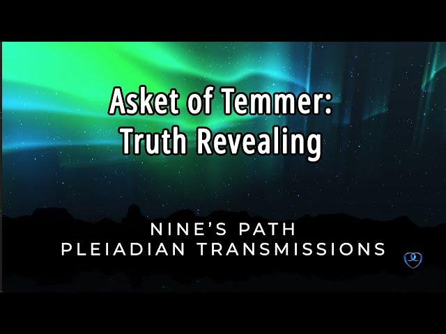 Truth Revealing | Asket of Temmer | Nine's Path Pleiadian Transmission