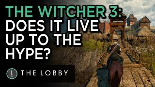 Does The Witcher 3 Live up to the Hype? - The Lobby