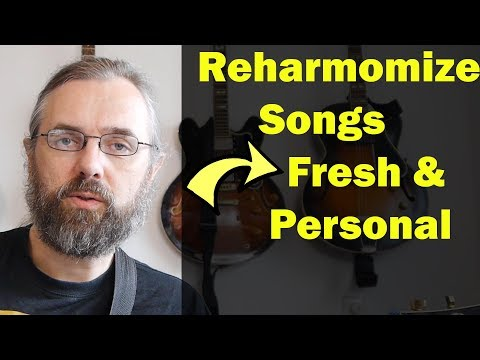 Reharmonization - Making Songs Fresh & Personal by Reharmonizing