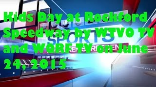 Kids Day at Rockford Speedway by WTVO TV and WQRF TV on June 24, 2015