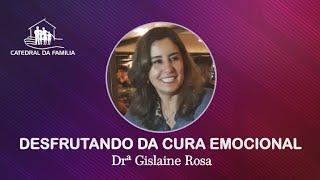 Desfrutando da cura emocional - Drª Gislaine Rosa - 21-06-2021