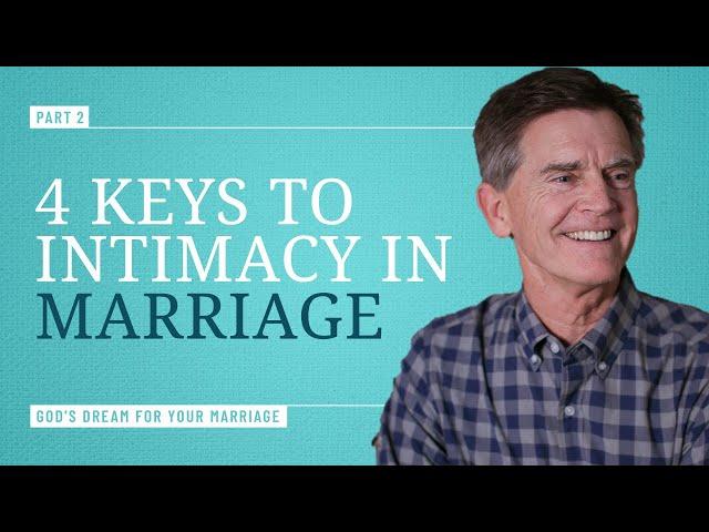 Four Keys to Intimacy, Part 2 - Chip Ingram