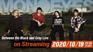 """MONOEYES """"Between the Black and Gray Live on Streaming 2020"""" Trailer"""