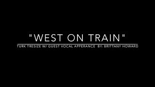 Turk Tresize - West On Train feat. Brittany Howard (Alabama Shakes) [Lyric Video]
