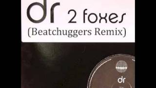 DR - 2 Foxes (Beatchuggers Remix)