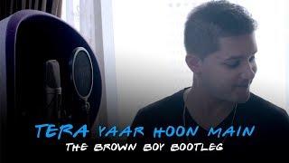 Tera Yaar Hoon Main - The Brown Boy Bootleg | Knox Artiste | Friends Theme x Meri Dosti Mera Pyaar