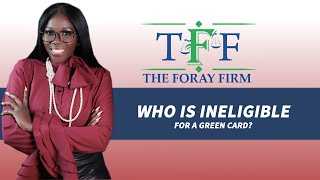 The Foray Firm Video - Who Is Ineligible for a Green Card? | The Foray Firm