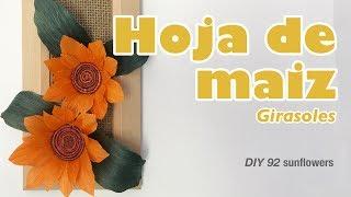 Como hacer girasol hoja de maiz 93 /How to make a sunflowers with corn husk