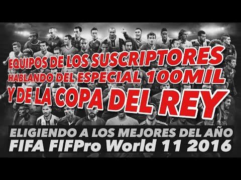 FIFPro World 11 2016 de los SUBS | + Hablando de la copa del rey y del especial 100mil |