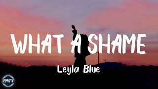 Leyla Blue - What a Shame (Lyrics) | Hypnotic