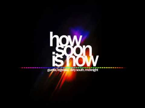Download How Soon Is Now - David Guetta, Sebastian Ingrosso, Dirty South, Julie Mcknight