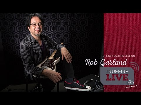 TrueFire Live: Rob Garland - Creating Beautiful Music With The Lydian Mode