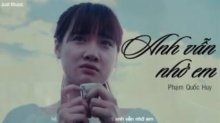 Anh Vẫn Nhớ Em   Phạm Quốc Huy Bản Chuẩn ¦ OST Zippo Mù Tạt Và Em