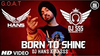 Born To Shine Remix - DJ Hans DJ SSS | Diljit Dosanjh | New Punjabi Songs 2020