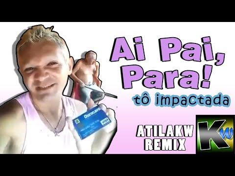 Ai pai, para! - AtilaKw Remix