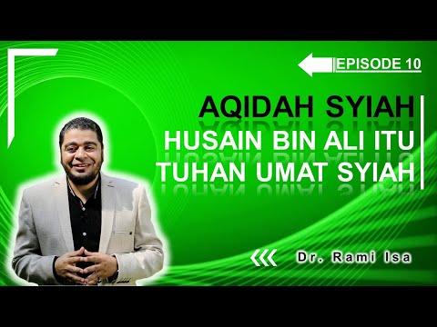 Aqidah Syiah - Episode 10 - Husain Bin Ali Bin Abi Tholib Dianggap Tuhan