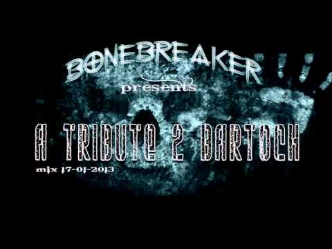 DJ BoneBreAker - A Tribute To Bartoch Mix 2013