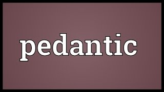 Pedantic Meaning