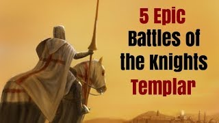 5 Epic Battles of the Knights Templar