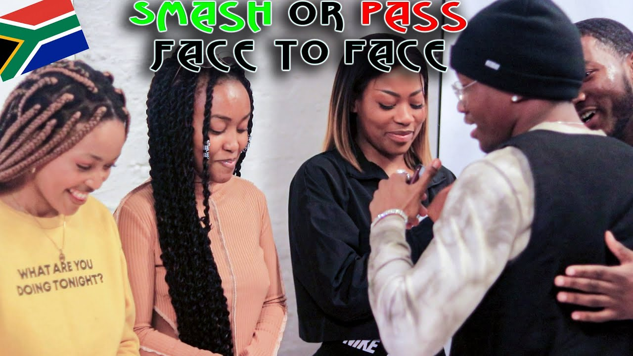 SMASH OR PASS BUT FACE TO FACE IN SOUTH AFRICA! PART 2
